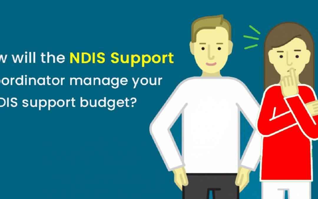 How will the NDIS Support Coordinator manage your NDIS support budget?